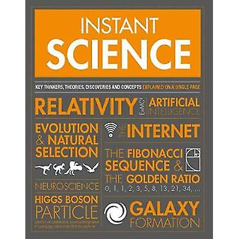 Instant Science - Key thinkers - theories - discoveries and concepts e