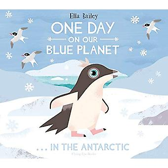 One Day on Our Blue Planet - In the Antarctic by Ella Bailey - 9781912