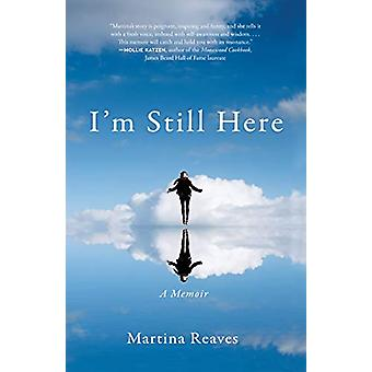 I'm Still Here - A Memoir by Martina Reaves - 9781631528767 Book