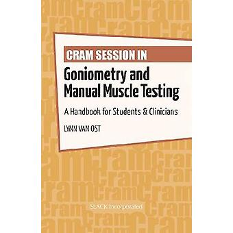 Cram Session in Goniometry and Manual Muscle Testing - A Handbook for