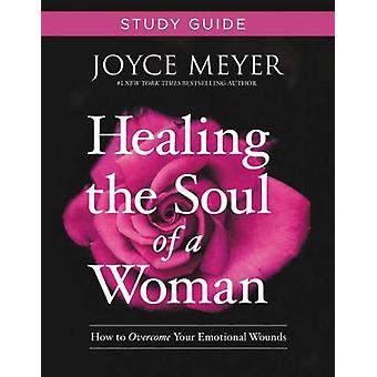 Healing the Soul of a Woman Study Guide - How to Overcome Your Emotion