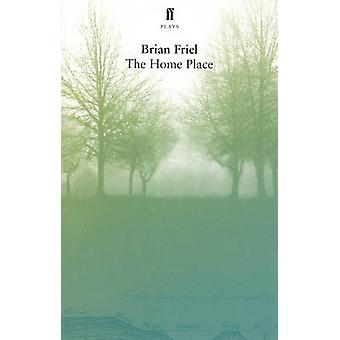 The Home Place by Friel & Brian