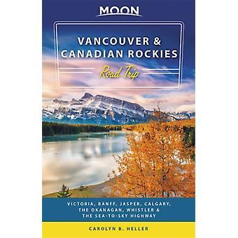 Moon Vancouver  Canadian Rockies Road Trip Second Edition by Carolyn B Heller