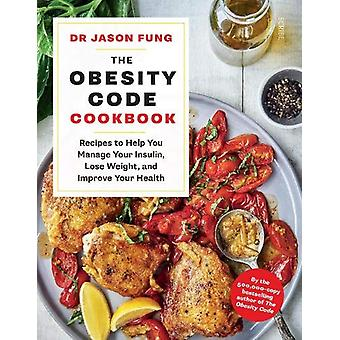 The Obesity Code Cookbook - recipes to help you manage your insulin -