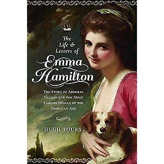 The Life and Letters of Emma Hamilton - The Story of Admiral Nelson an