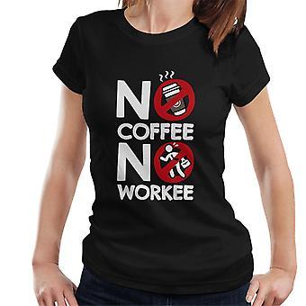 Kein Kaffee No Workee Frauen's T-Shirt