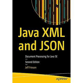 Java XML and JSON - Document Processing for Java SE by Jeff Friesen -
