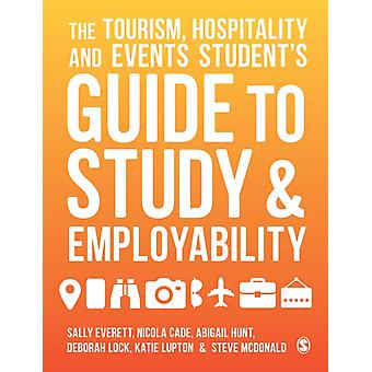 The Tourism Hospitality and Events Students Guide to Study and Employability by Everett & SallyCade & NicolaHunt & AbigailLock & DeborahLupton & KatieMcDonald & Steve