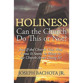 Holiness - Can the Church Do This or Not? - And If the Church Can - How
