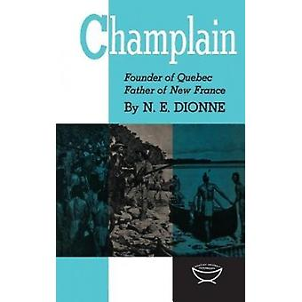 Champlain - Founder of Quebec - Father of New France by Narcisse-Eutro
