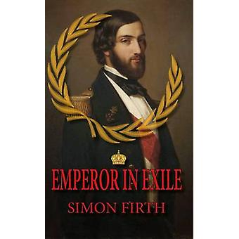 Emperor in Exile by Simon Firth - 9780993279201 Book