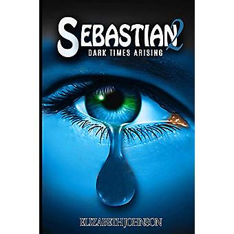 Sebastian 2 - Dark Times Arising by Elizabeth Johnson - 9780995471139