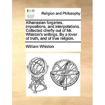 Athanasian Forgeries - Impositions - and Interpolations. Collected Ch