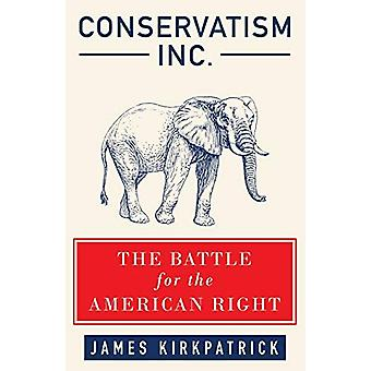 Conservatism Inc. - The Battle for the American Right by James Kirkpat
