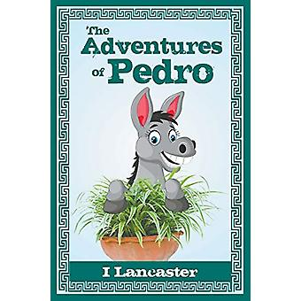 The Adventures of Pedro by I Lancaster - 9781946540416 Book