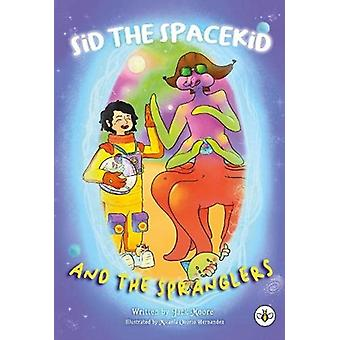 Sid the Spacekid and the Spranglers by Jack Moore