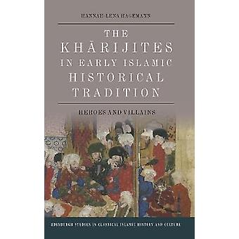 The Kharijites in Early Islamic Historical Tradition Heroes and Villains Edinburgh Studies in Classical Islamic History and Culture