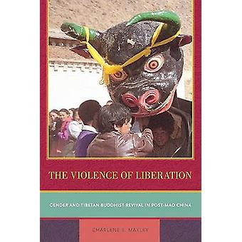 The Violence of Liberation - Gender and Tibetan Buddhist Revival in Po