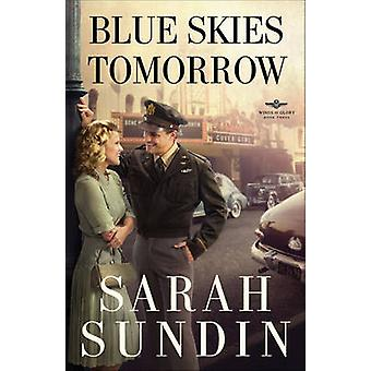 Blue Skies Tomorrow - A Novel by Sarah Sundin - 9780800734237 Book