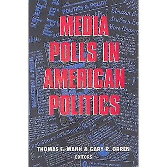Medien-Umfragen in der amerikanischen Politik durch Thomas E. Mann - Gary R. Orren-