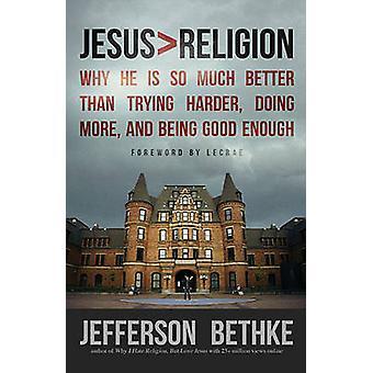 Jesús > religión - por qué es mucho mejor que tratar más duro - haciendo