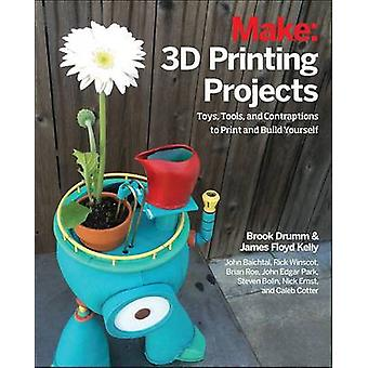 3D Printing Projects - Toys - Bots - Tools - and Vehicles to Print You