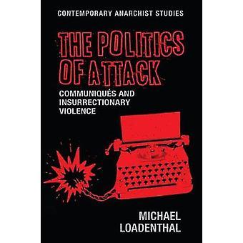 Die Politik des Angriffs - Communiques und Aufständische Gewalt durch D