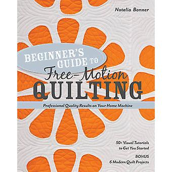 Beginners Guide to Free-motion Quilting by Natalia Bonner - 978160705