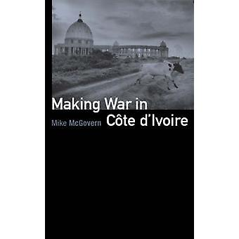 Making War in Cote d'Ivoire by Mike McGovern - 9781850658160 Book