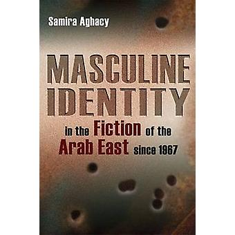 Identité masculine dans la Fiction de l'Orient arabe depuis 1967 par Sami
