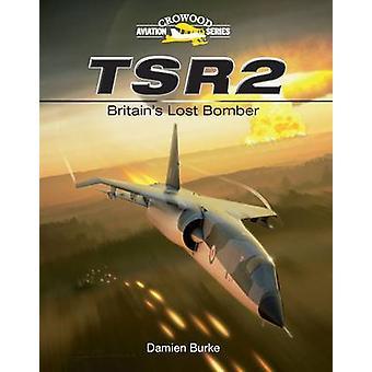 TSR2 - Großbritannien der Bomber von Damien Burke - 9781847972118 Buch verloren.