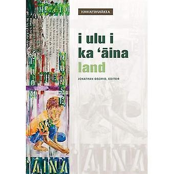 I Ulu I Ka `?ina: Land (Hawai`inui?kea)