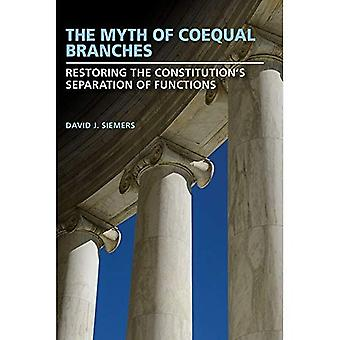 Myten om jämställda grenar: återställa konstitutionens åtskillnad av funktioner (studier i konstitutionell demokrati)