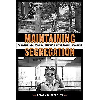 Behoud van segregatie: Kinderen en raciale instructie in het zuiden, 1920-1955 (waardoor het moderne zuiden)