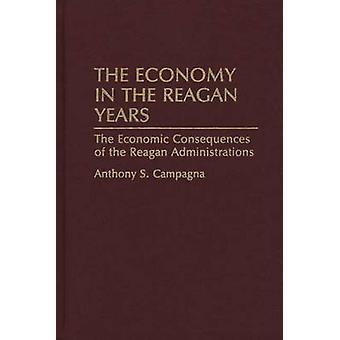 La economía en los años de Reagan las consecuencias económicas de las administraciones de Reagan de Campagna y Anthony S.
