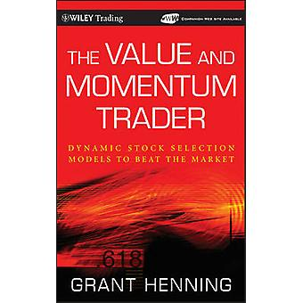 The Value and Momentum Trader Dynamic Stock Selection Models to Beat the Market With CDROM by Henning & Grant