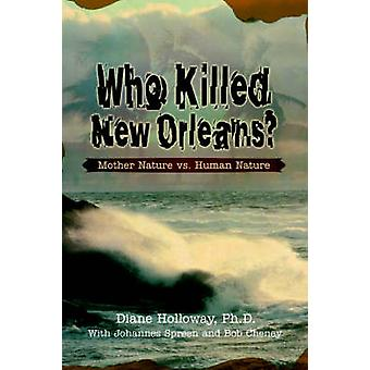 Who Killed New Orleans Mother Nature vs. Human Nature by Holloway & Diane