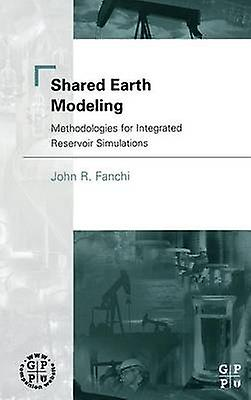 Shared Earth Modeling Methodologies for Integrated Reservoir Simulations by Fanchi & John R. & PhD