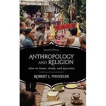 Anthropology and Religion What We Know Think and Question by Winzeler & Robert L.