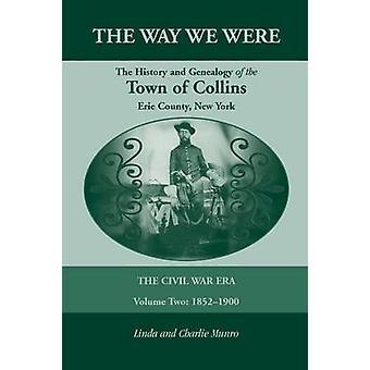 The Way che We Were la storia e la genealogia del città di Collins il Volume di Era di guerra civile due 18521900 da Munro & Linda