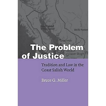 The Problem of Justice Tradition and Law in the Coast Salish World by Miller & Bruce G.