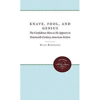 Knave Fool and Genius The Confidence Man as He Appears in NineteenthCentury American Fiction by Kuhlmann & Susan