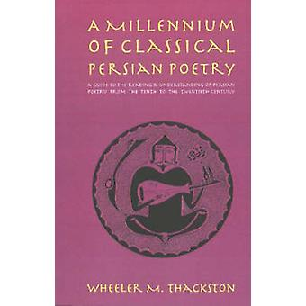 Millennium of Classical Persian Poetry by Thackston & W M