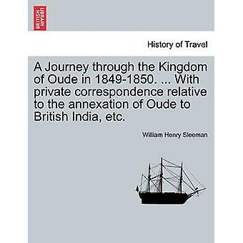 رحلة عبر المملكة Oude في 18491850. ... مع المراسلات الخاصة بالنسبة إلى ضم Oude إلخ الهند البريطانية التي Sleeman آند وليام هنري