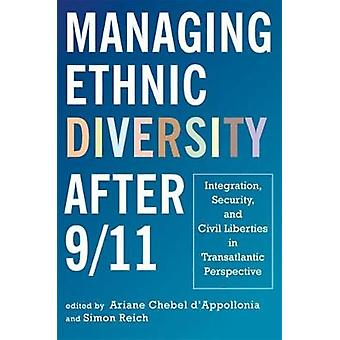 Managing Ethnic Diversity after 911  Integration Security and Civil Liberties in Transatlantic Perspective by Edited by Ariane Chebel D Appollonia & Edited by Simon Reich