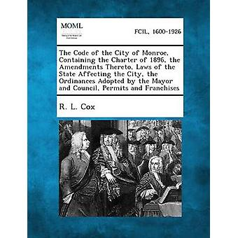 مدونة مدينة مونرو المحتوية على ميثاق عام 1896 التعديلات التي أدخلت عليها قوانين الدولة التي تمس المدينة ب المراسيم التي اعتمدت قبل كوكس آند ر. ل.