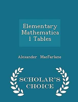 Elementary Mathematical Tables  Scholars Choice Edition by MacFarlane & Alexander