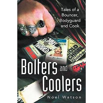Bolters and Coolers Tales of a Bouncer Bodyguard and Cook by Watson & Noel