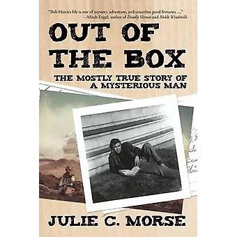 Out of the Box The Mostly True Story of a Mysterious Man by Morse & Julie C.