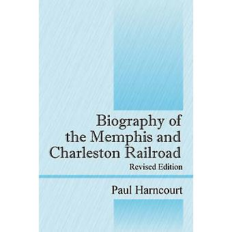 Biography of the Memphis and Charleston Railroad by Harncourt & Paul